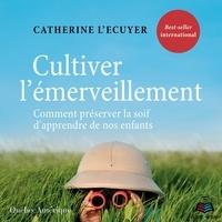 Catherine L'Ecuyer et Émilie Lévesque - Cultiver l'émerveillement - Comment préserver la soif d'apprendre de nos enfants.