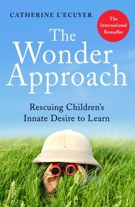 Catherine L'Ecuyer - The Wonder Approach - Rescuing Children's Innate Desire to Learn.