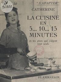 Catherine - La cuisine en 5... 10... 15 minutes et les plats qui cuisent tout seuls.