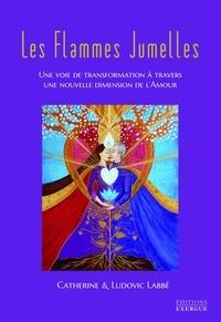 Catherine Labbé et Ludovic Labbé - Les flammes jumelles - Une voie de transformation à travers une nouvelle dimension de l'amour.