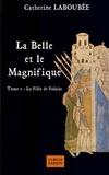 Catherine Laboubée - La Belle et le Magnifique Tome 1 : La fille de Falaise.