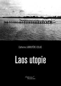 Catherine Labruyère-Colas - Laos utopie.