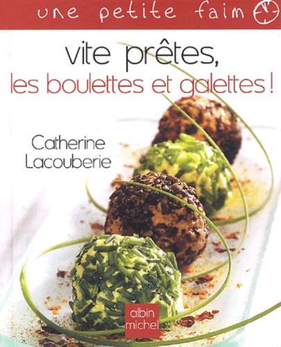 Catherine Lacouberie - Vite prêtes, les boulettes et galettes !.