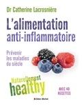 Catherine Lacrosnière - L'Alimentation anti-inflammatoire - Naturellement healthy - Prévenir les maladies du siècle.