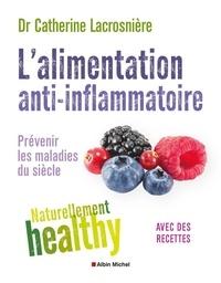 Catherine Lacrosnière - L'alimentation anti-inflammatoire - Prévenir les maladies du siècle avec des recettes.