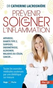 Catherine Lacrosnière - Prévenir et soigner l'inflammation - Arthrose, diabète type 2, surpoids, endométriose, alzheimer, maladies du côlon, cancer....