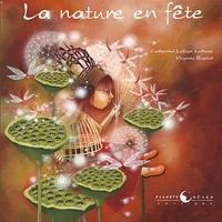 Catherine Lafaye-Latteux et Virginie Rapiat - La nature en fête.