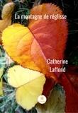 Catherine Laffond - La montagne de réglisse - Roman.