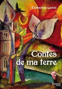 Catherine Lamic - Contes de ma terre.
