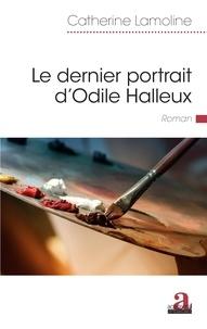 Catherine Lamoline - Le dernier portrait d'Odile Halleux.