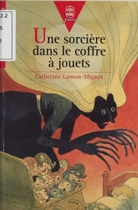 Catherine Lamon-Mignot - Une sorcière dans le coffre à jouets.