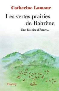 Catherine Lamour - Les vertes prairies de Bahrène - Une histoire d'Énora.