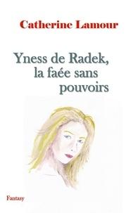 Catherine Lamour - Yness de Radek, la faée sans pouvoirs.