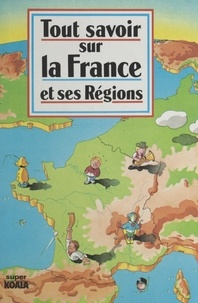 Catherine Lanceau et Pierre Milon - Tout savoir sur la France et ses régions.