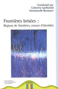 Catherine Lanfranchi - Frontières brisées : régions de frontières, creuset d'identités.