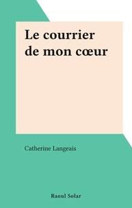 Catherine Langeais - Le courrier de mon cœur.