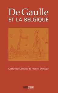 Catherine Lanneau et Francis Depagie - De Gaulle et la Belgique.