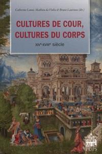 Catherine Lanoë et Mathieu Da Vinha - Cultures de cour, cultures du corps - XIVe-XVIIIe siècle.
