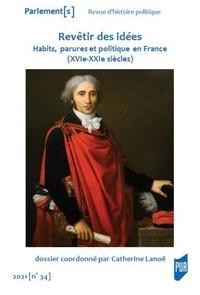 Catherine Lanoë - Revêtir des idées - Habits, parures et politique en France (XVIe-XXIe siècles).