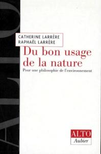 Catherine Larrère - DU BON USAGE DE LA NATURE. - Pour une philosophie de l'environnement.