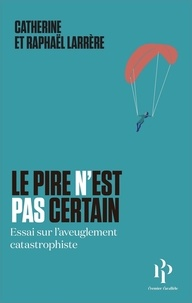 Catherine Larrère et Raphaël Larrère - Le pire n'est pas certain - Essai sur l'aveuglement catastrophique.
