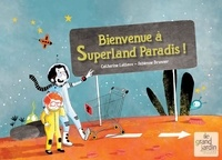 Catherine Latteux - Bienvenue à Superland Paradis !.