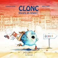 Catherine Latteux et Olivier Chéné - Clonc, encore en retard !.