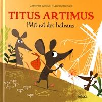 Catherine Latteux et Laurent Richard - Titus Artimus - Petit rat des bateaux.