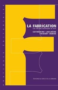 Catherine Laulhère et Thierry Dubus - La fabrication - Les clés des techniques du livre.