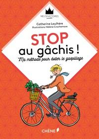 Catherine Laulhère - Stop au gâchis ! - Ma méthode pour éviter le gaspillage.