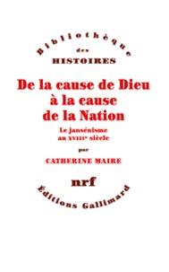 Catherine-Laurence Maire - De la cause de Dieu à la cause de la Nation - Le jansénisme au XVIIIe siècle.