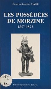 Catherine-Laurence Maire et Roger Bellet - Les possédées de Morzine, 1857-1873.