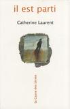 Catherine Laurent - Il est parti.