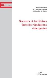 Catherine Laurent et Christian Du Tertre - Secteurs et territoires dans les régulations émergentes.