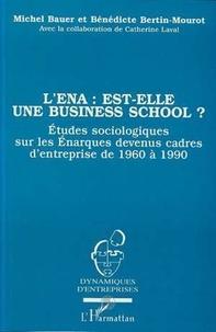 Catherine Laval et Michel Bauer - L'ENA est-elle une business school ? - Etude sociologique sur les énarques devenus cadres d'entreprise de 1960 à 1990.