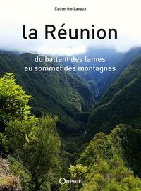 Catherine Lavaux - La Réunion - Du battant des lames au sommet des montagnes.