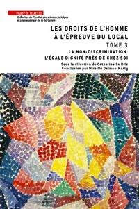 Catherine Le Bris - Les droits de l'homme à l'épreuve du local - Tome 3, La non-discrimination. L'égale dignité près de chez soi.