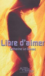 Catherine Le Cossec - Libre d'aimer.