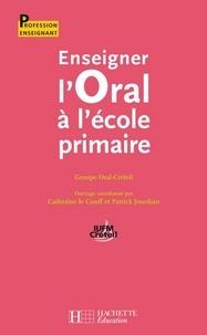 Catherine Le Cunff et Patrick Jourdain - Enseigner l'oral à l'école primaire.