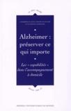 Catherine Le Galès et Martine Bungener - Alzheimer : préserver ce qui importe - Les capabilités dans l'accompagnement à domicile.