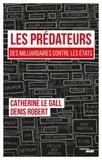 Catherine Le Gall et Denis Robert - Les prédateurs - Des milliardaires contre les Etats, leur rapacité face à nos lâchetés.