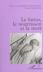 Catherine Le Grand-Sébille et  Collectif - Le foetus, le nourrisson, et la mort.