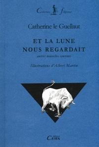 Catherine Le Guellaut - Et la lune nous regardait.