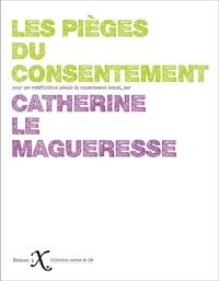 Catherine Le Magueresse - Les pièges du consentement - Pour une redéfinition pénale du consentement sexuel.