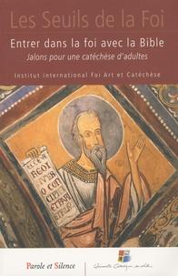 Catherine Le Peltier - Entrer dans la foi avec la Bible - Jalons pour une catéchèse d'adultes.