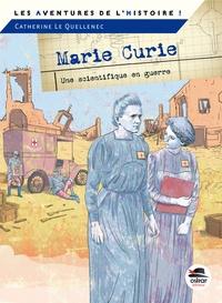 Catherine Le Quellenec - Marie Curie - Une scientifique en guerre.