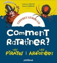 Catherine Leblanc et Roland Garrigue - Comment ratatiner les pirates ? ; Comment ratatiner les araignées ? - 2 histoires + 1 CD. 1 CD audio