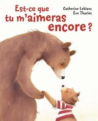 Catherine Leblanc et Eve Tharlet - Est-ce que tu m'aimeras encore ?.