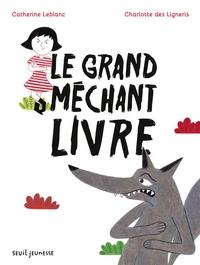 Catherine Leblanc et Charlotte Des Ligneris - Le grand méchant livre.