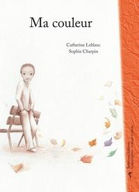 Catherine Leblanc et Sophie Charpin - Ma couleur.